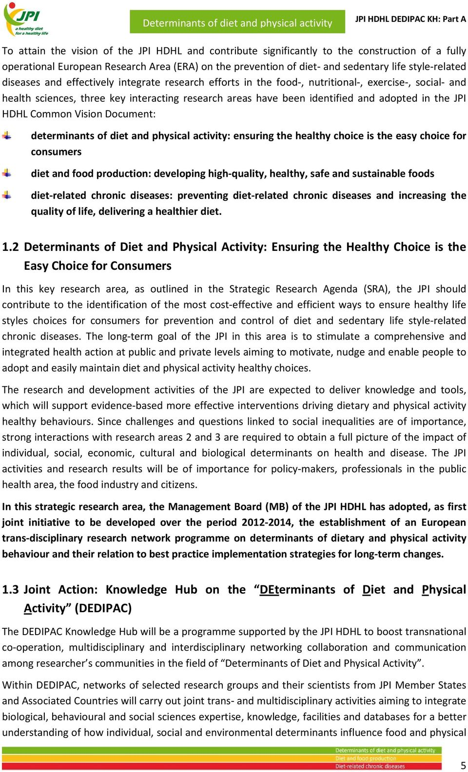 have been identified and adopted in the JPI HDHL Common Vision Document: determinants of diet and physical activity: ensuring the healthy choice is the easy choice for consumers diet and food
