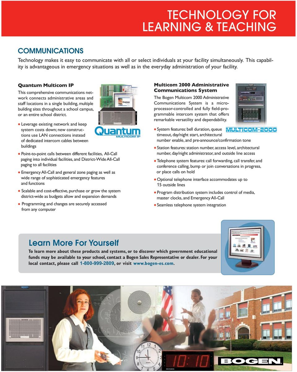 Quantum Multicom IP This comprehensive communications network connects administrative areas and staff locations in a single building, multiple building sites throughout a school campus, or an entire