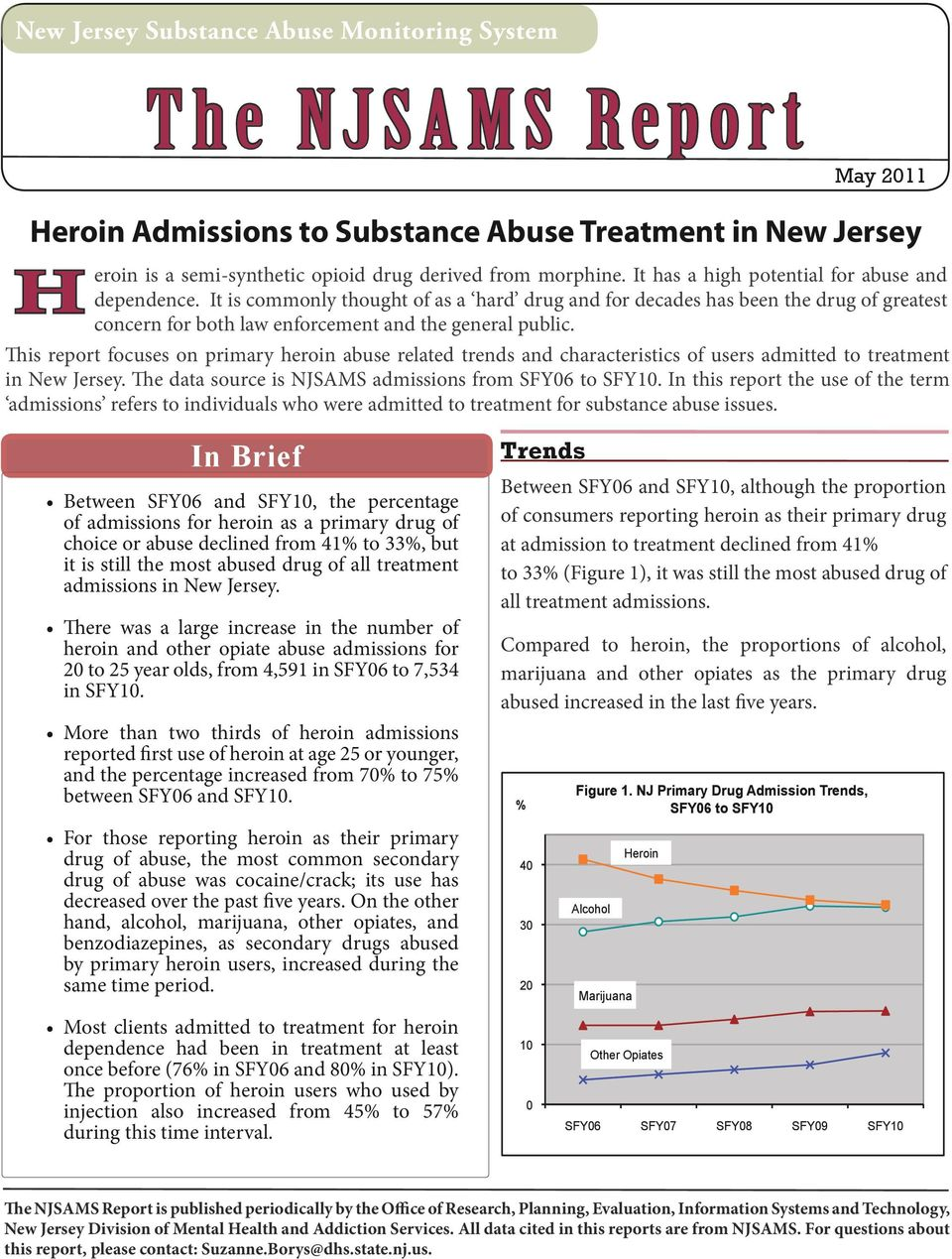 This report focuses on primary heroin abuse related trends and characteristics of users admitted to treatment in New Jersey. The data source is NJSAMS admissions from SFY06 to SFY10.
