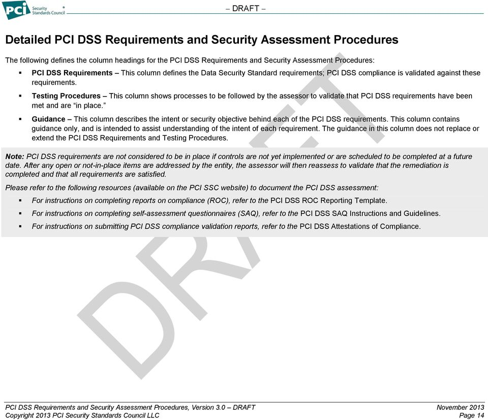 Testing Procedures This column shows processes to be followed by the assessor to validate that PCI DSS requirements have been met and are in place.