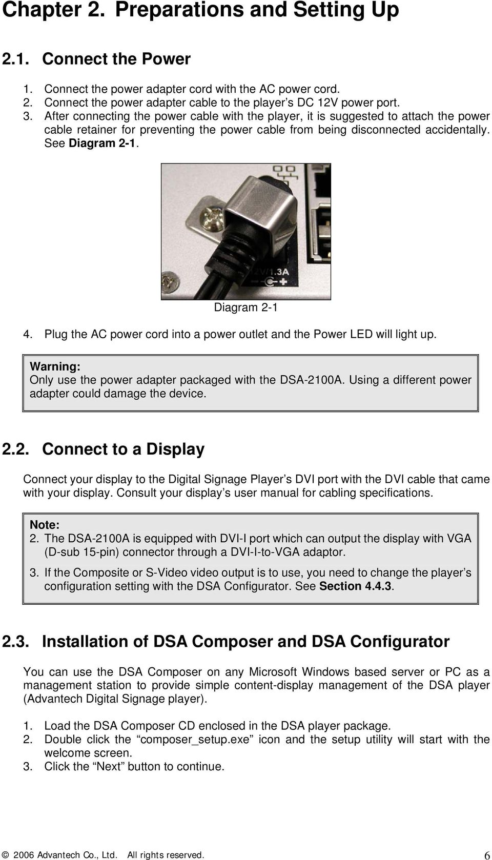 Diagram 2-1 4. Plug the AC power cord into a power outlet and the Power LED will light up. Warning: Only use the power adapter packaged with the DSA-2100A.
