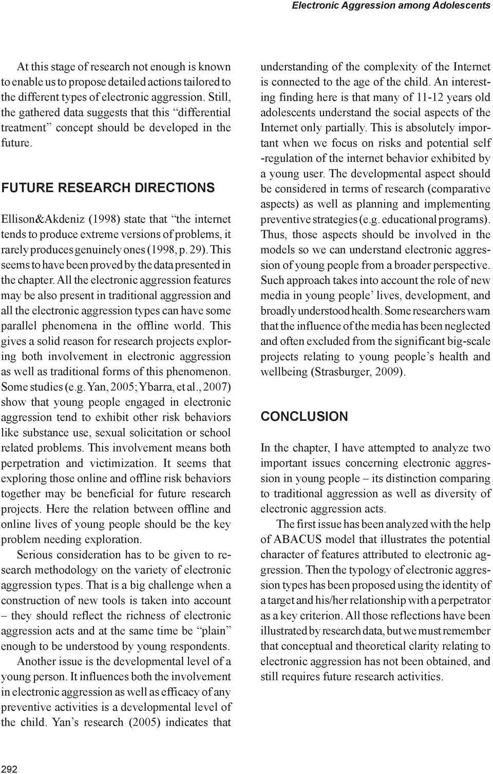 FuTURE research directions Ellison&Akdeniz (1998) state that the internet tends to produce extreme versions of problems, it rarely produces genuinely ones (1998, p. 29).