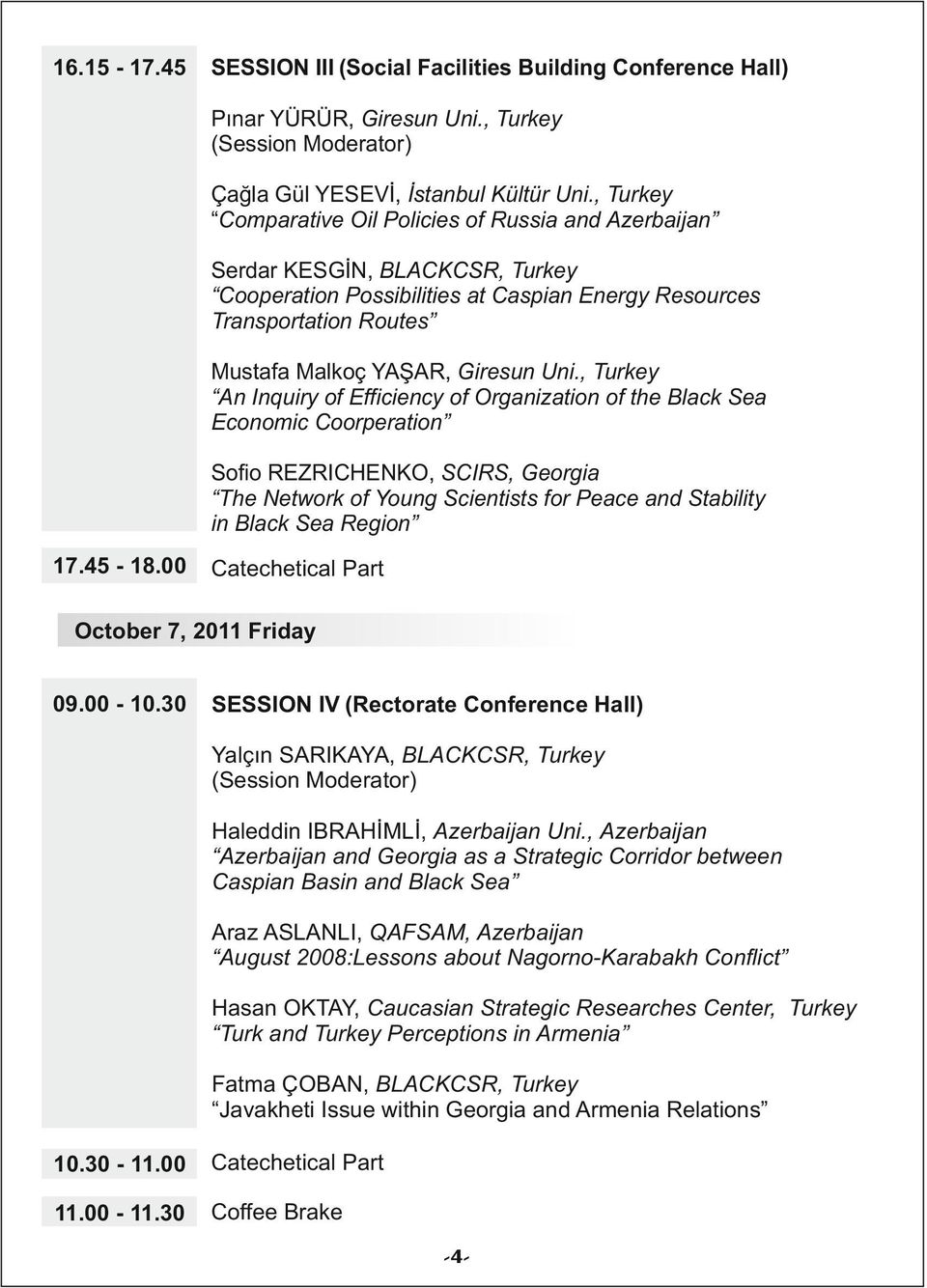 Uni., Turkey An Inquiry of Efficiency of Organization of the Black Sea Economic Coorperation Sofio REZRICHENKO, SCIRS, Georgia The Network of Young Scientists for Peace and Stability in Black Sea