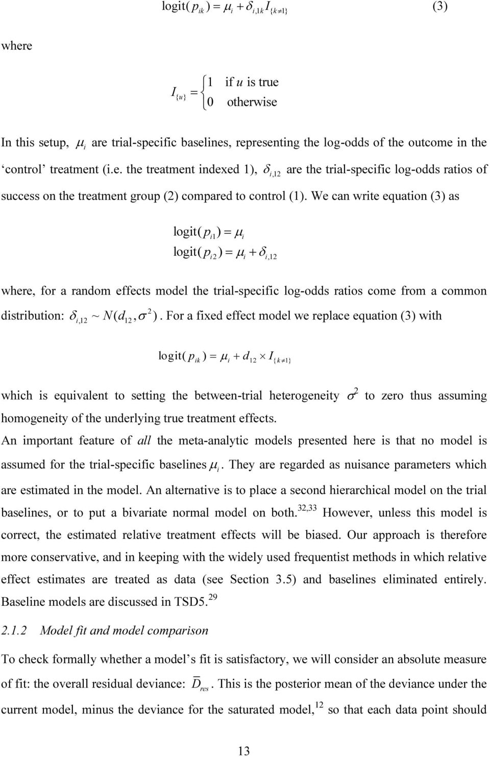 For a fixed effect model we replace equation (3) with 2 i,12 ~ N ( d12, ) logit( p ) d I ik = µ i + 12 { k 1 which is equivalent to setting the between-trial heterogeneity σ 2 homogeneity of the