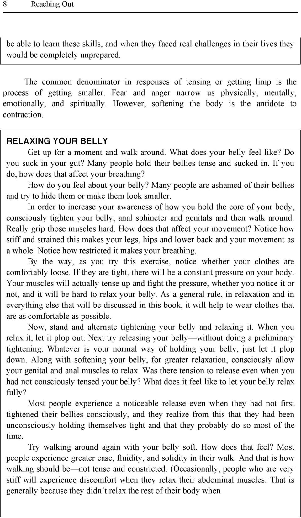 However, softening the body is the antidote to contraction. RELAXING YOUR BELLY Get up for a moment and walk around. What does your belly feel like? Do you suck in your gut?