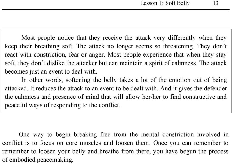 The attack becomes just an event to deal with. In other words, softening the belly takes a lot of the emotion out of being attacked. It reduces the attack to an event to be dealt with.