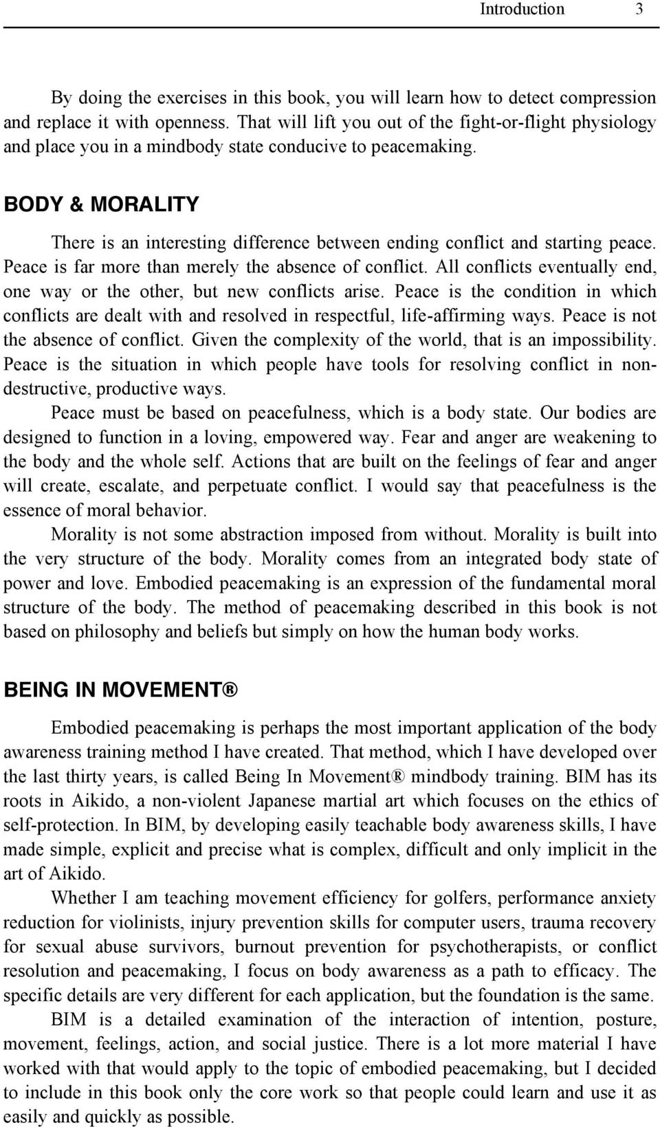 BODY & MORALITY There is an interesting difference between ending conflict and starting peace. Peace is far more than merely the absence of conflict.