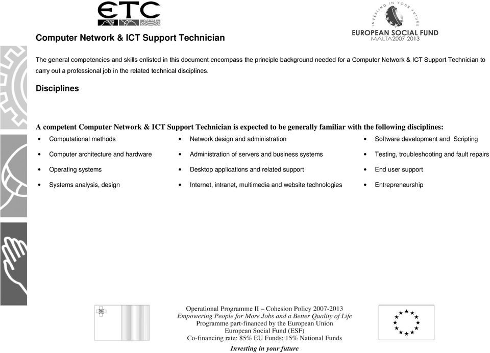 Disciplines A competent Computer Network & ICT Support Technician is expected to be generally familiar with the following disciplines: Computational methods Network design and administration