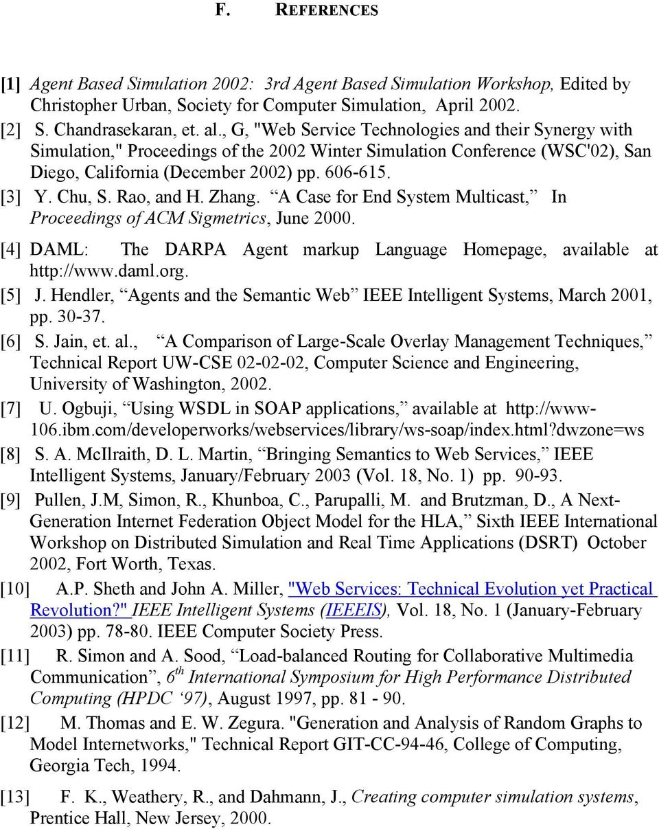 Zhang. A Case for End System Multcast, In Proceedngs of ACM Sgmetrcs, June 2000. [4] DAML: The DARPA Agent markup Language Homepage, avalable at http://www.daml.org. [5] J.