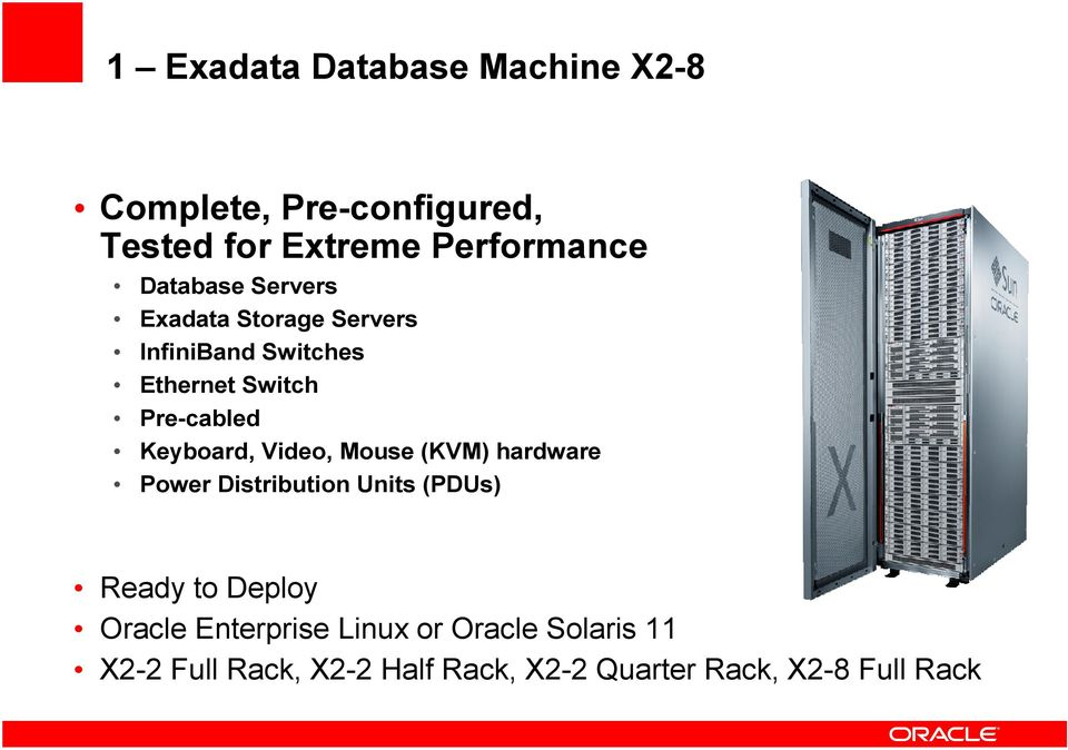 Keyboard, Video, Mouse (KVM) hardware Power Distribution Units (PDUs) Ready to Deploy Oracle