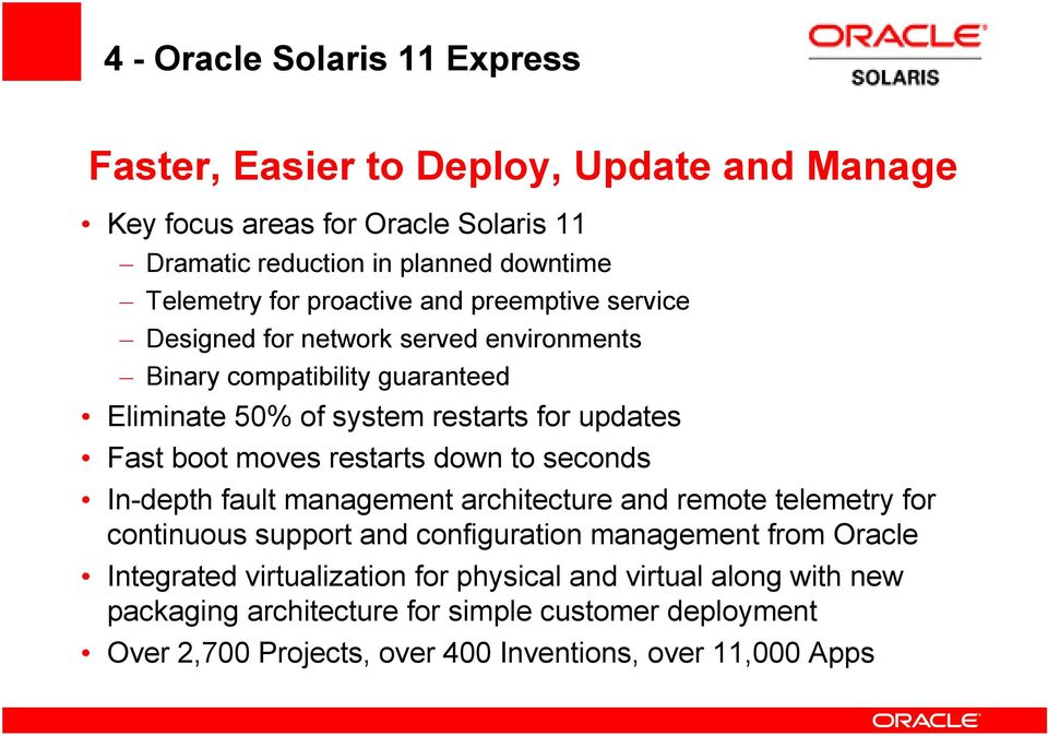 moves restarts down to seconds In-depth fault management architecture and remote telemetry for continuous support and configuration management from Oracle
