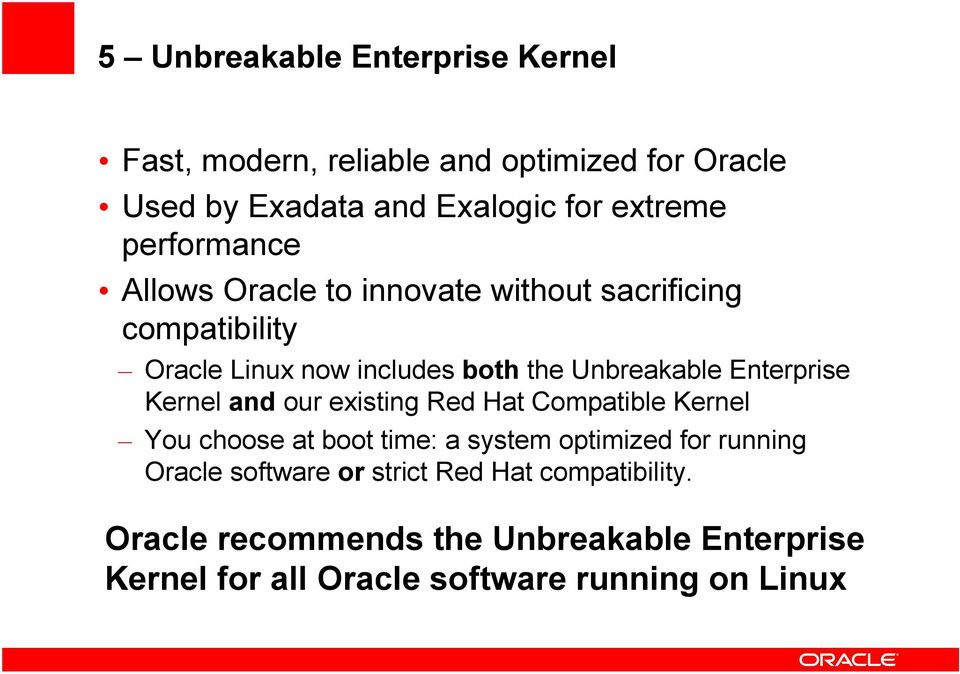 Enterprise Kernel and our existing Red Hat Compatible Kernel You choose at boot time: a system optimized for running Oracle