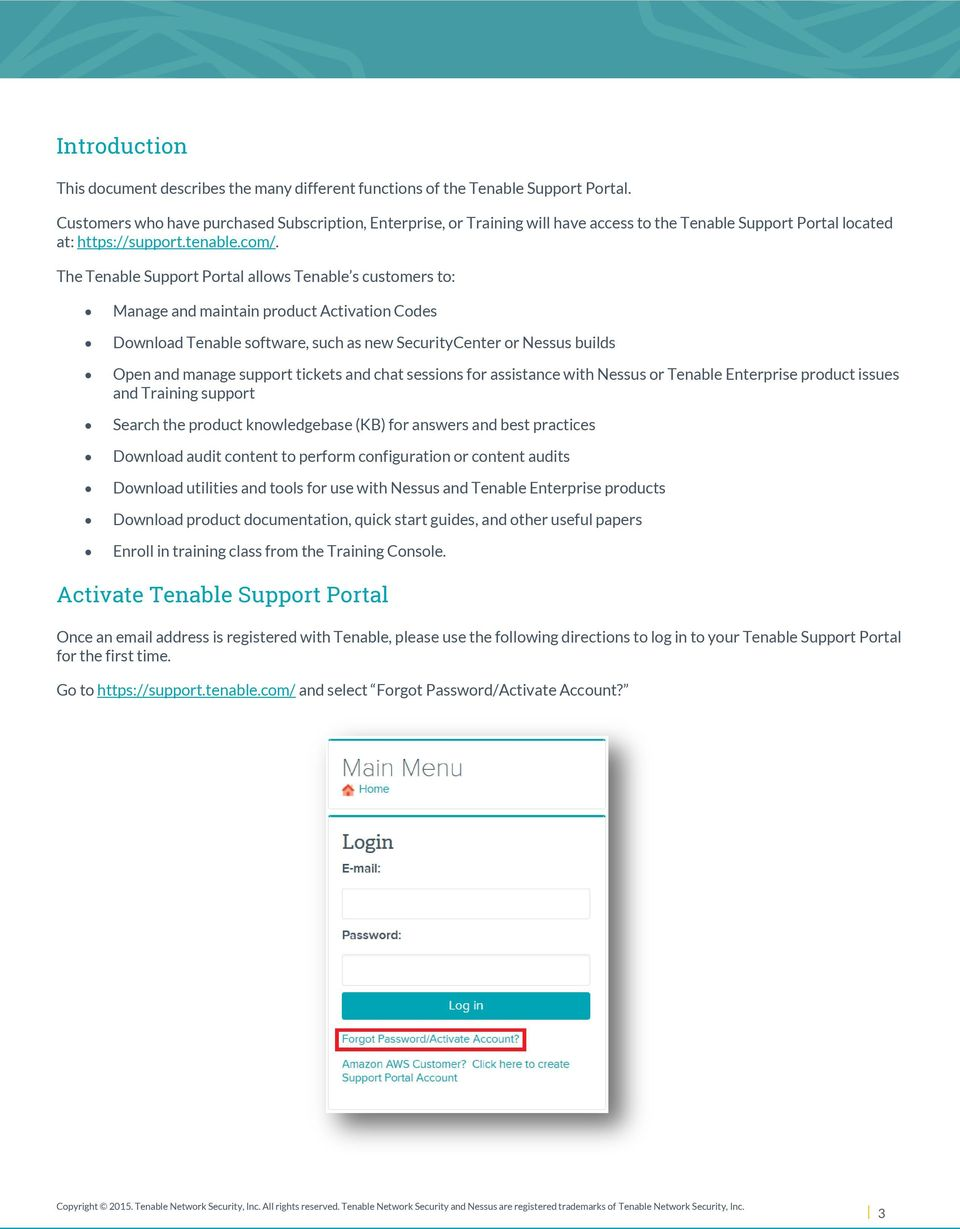 The Tenable Support Portal allows Tenable s customers to: Manage and maintain product Activation Codes Download Tenable software, such as new SecurityCenter or Nessus builds Open and manage support