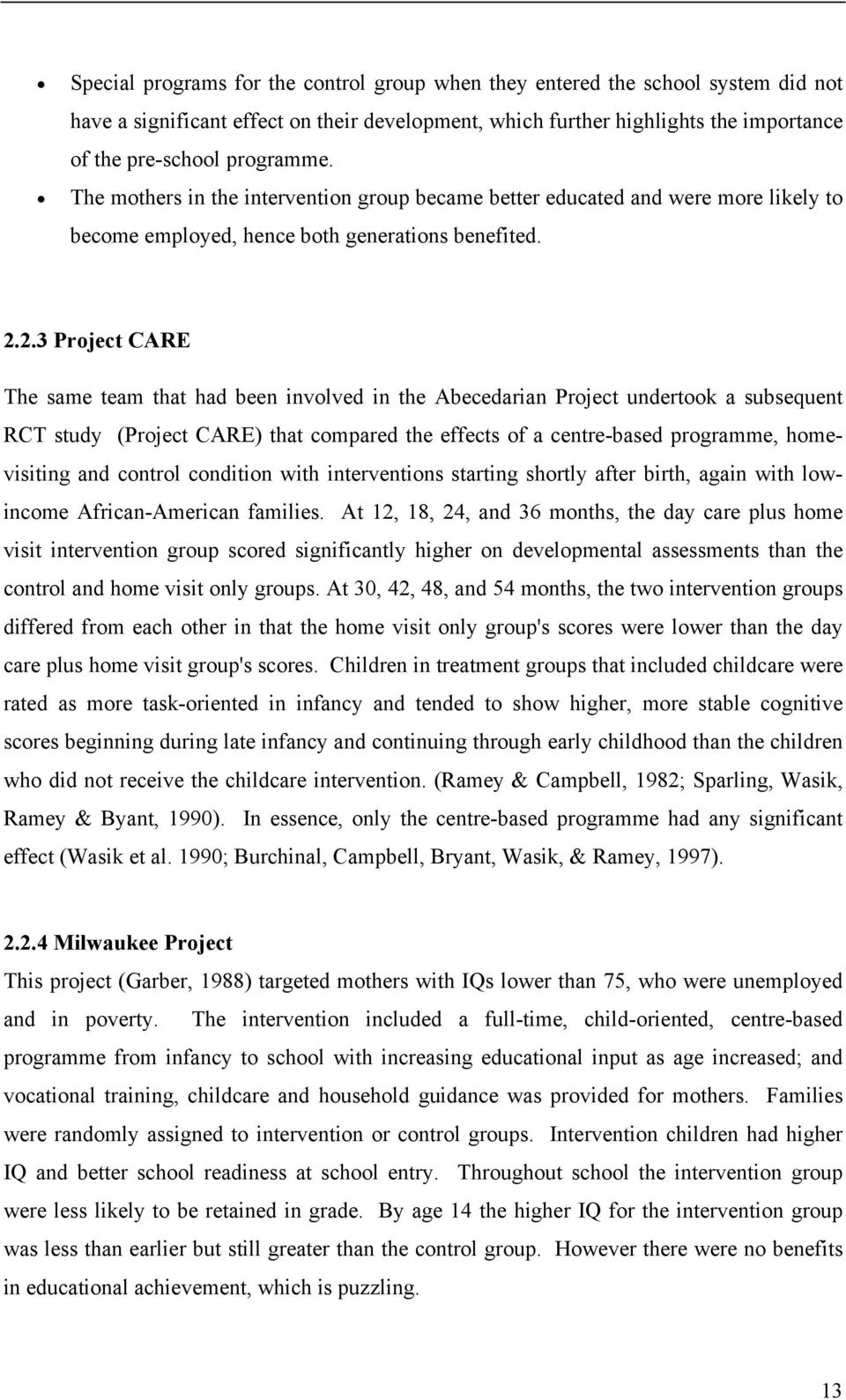 2.3 Project CARE The same team that had been involved in the Abecedarian Project undertook a subsequent RCT study (Project CARE) that compared the effects of a centre-based programme, homevisiting