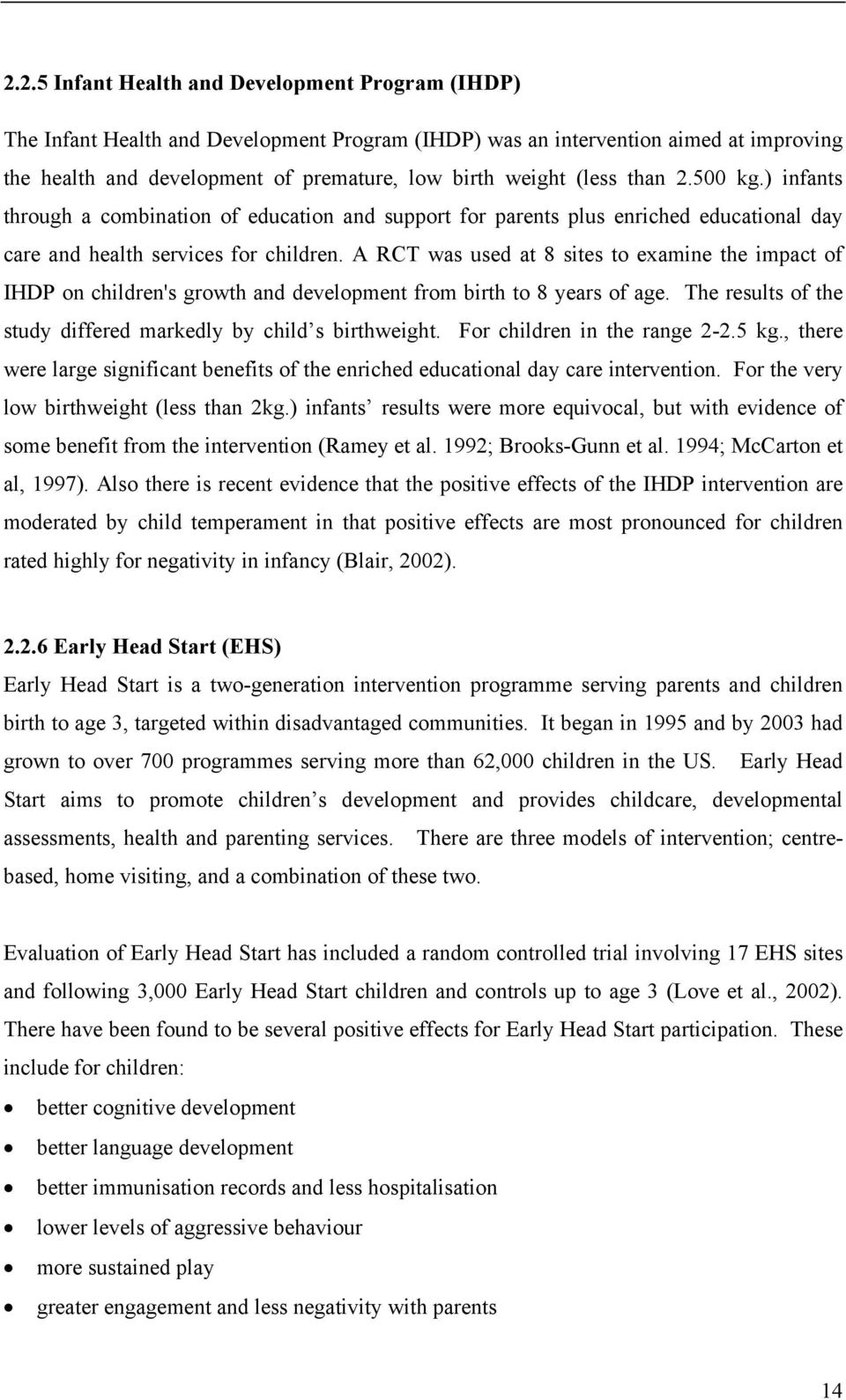 A RCT was used at 8 sites to examine the impact of IHDP on children's growth and development from birth to 8 years of age. The results of the study differed markedly by child s birthweight.