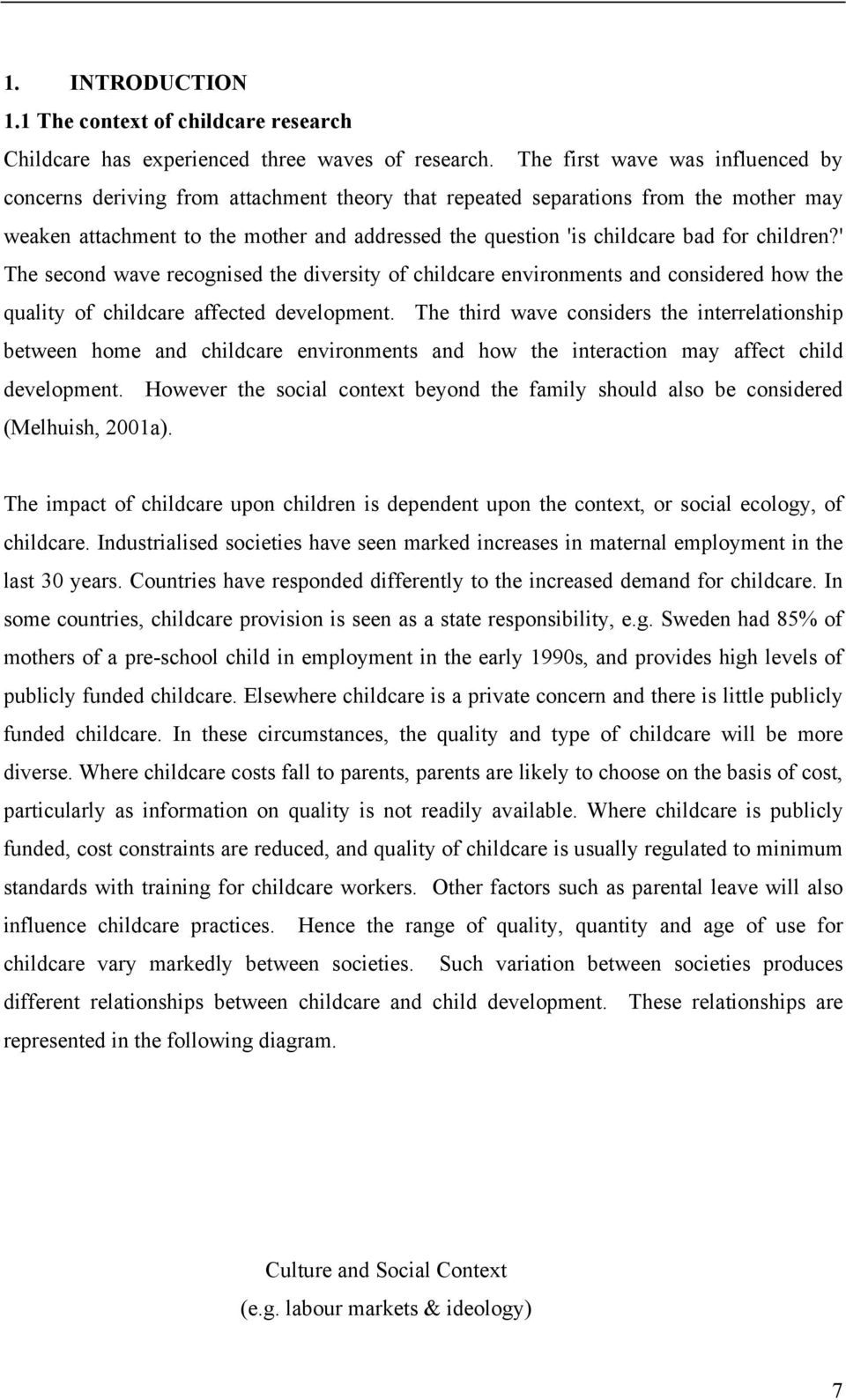 for children?' The second wave recognised the diversity of childcare environments and considered how the quality of childcare affected development.