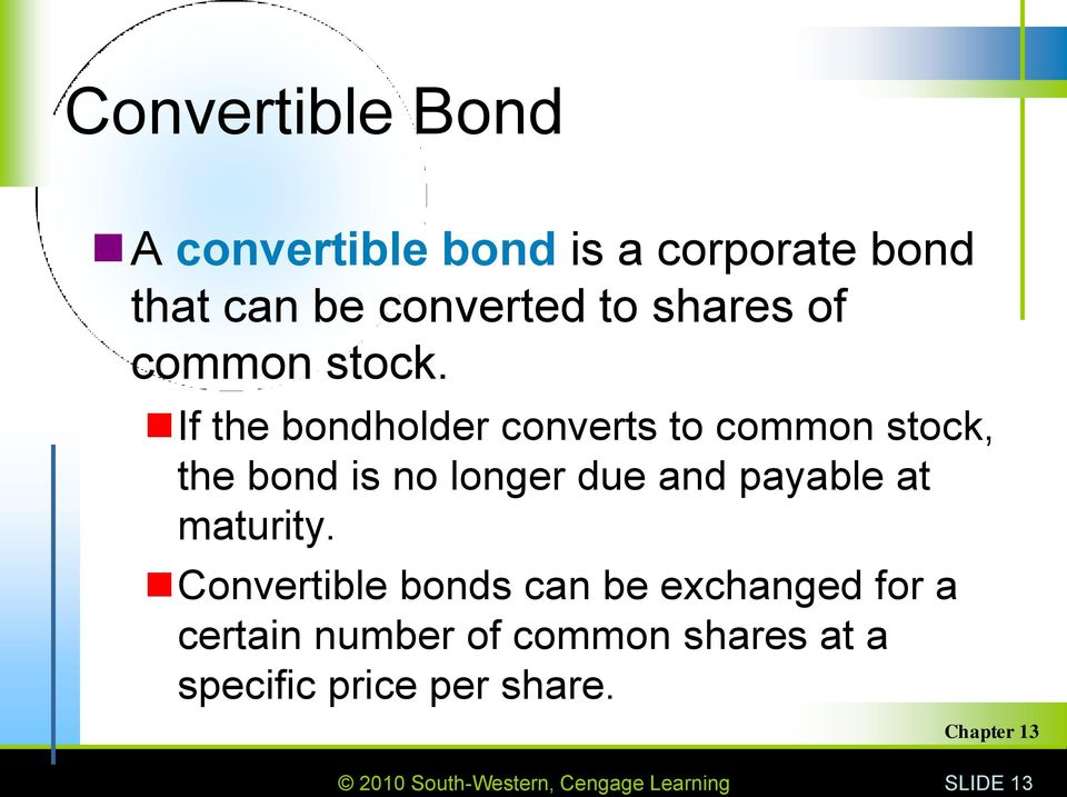 If the bondholder converts to common stock, the bond is no longer due and payable at