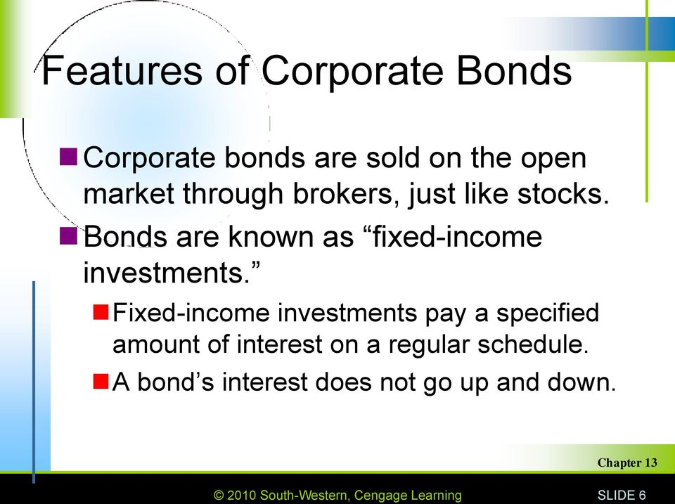 Fixed-income investments pay a specified amount of interest on a regular