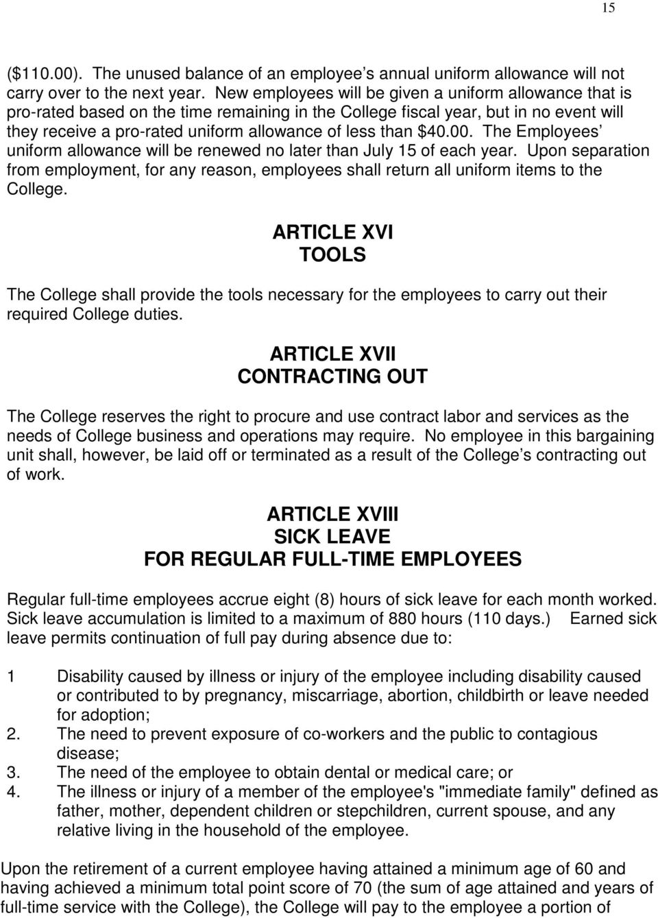 $40.00. The Employees uniform allowance will be renewed no later than July 15 of each year. Upon separation from employment, for any reason, employees shall return all uniform items to the College.