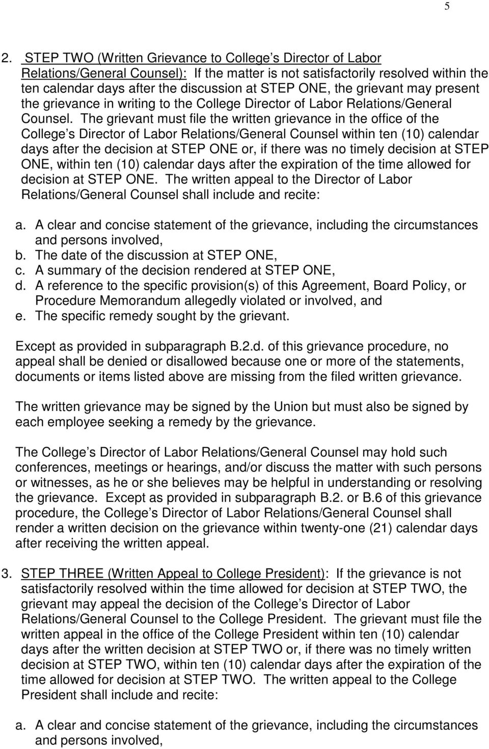 The grievant must file the written grievance in the office of the College s Director of Labor Relations/General Counsel within ten (10) calendar days after the decision at STEP ONE or, if there was