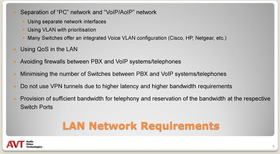 ) Using QoS in the LAN Avoiding firewalls between PBX and VoIP systems/telephones Minimising the number of Switches between PBX and VoIP