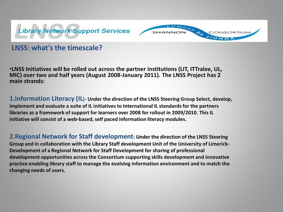 Information Literacy (IL)- Under the direction of the LNSS Steering Group Select, develop, implement and evaluate a suite of IL initiatives to International IL standards for the partners libraries as