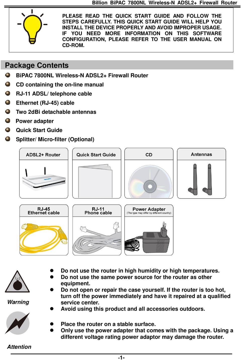 Package Contents BiPAC 7800NL Wireless-N ADSL2+ Firewall Router CD containing the on-line manual RJ-11 ADSL/ telephone cable Ethernet (RJ-45) cable Two 2dBi detachable antennas Power adapter Quick