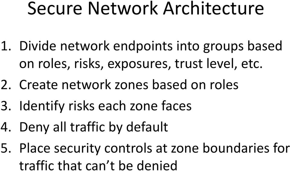 trust level, etc. 2. Create network zones based on roles 3.