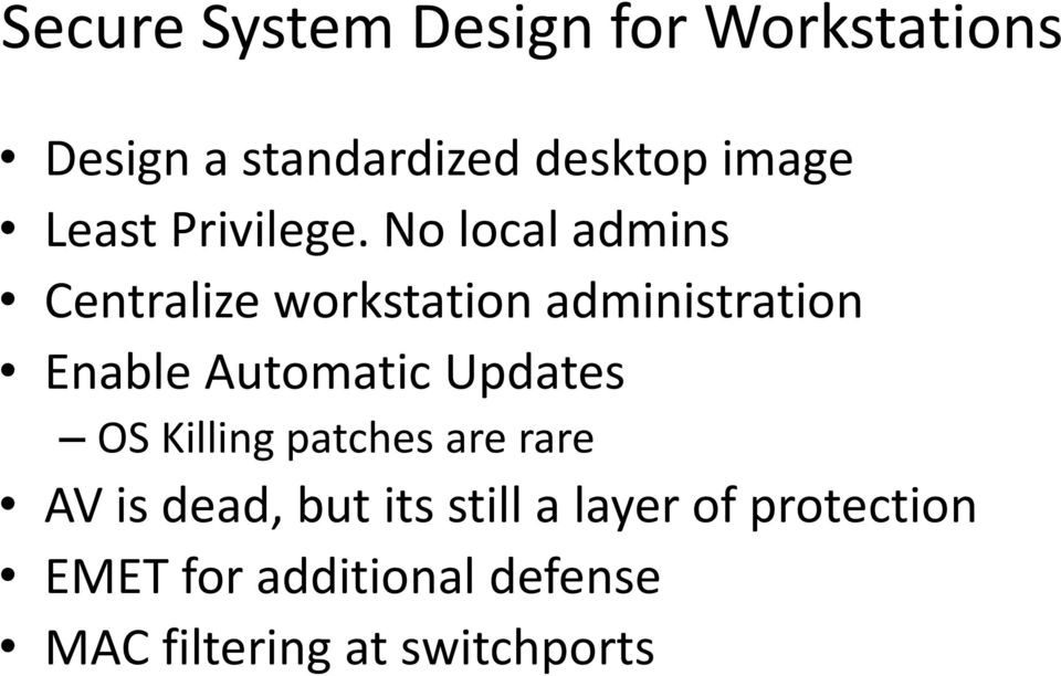 No local admins Centralize workstation administration Enable Automatic