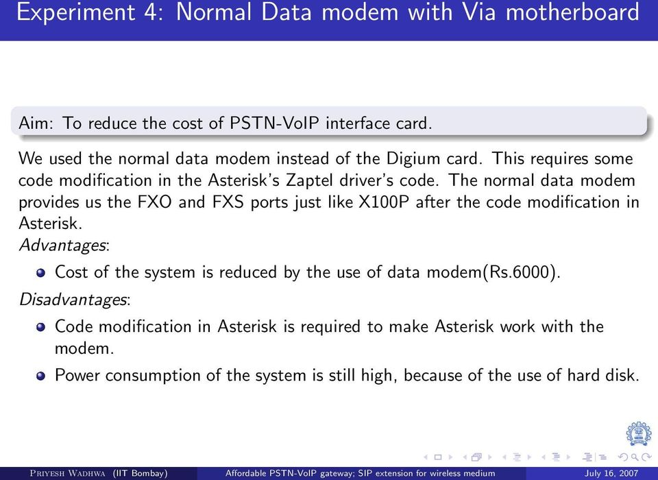 The normal data modem provides us the FXO and FXS ports just like X100P after the code modification in Asterisk.