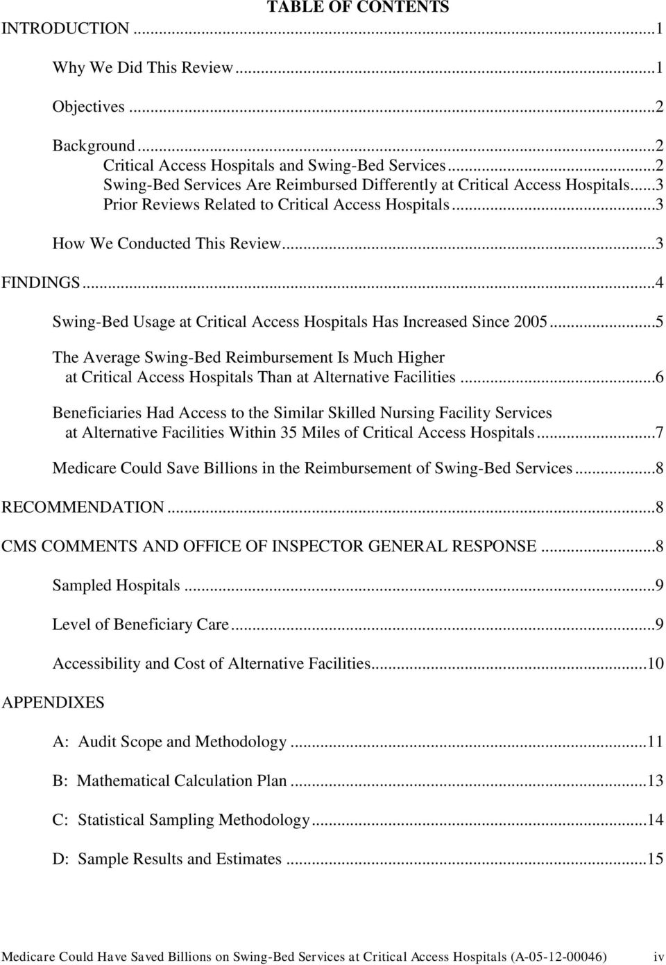 ..4 Swing-Bed Usage at Critical Access Hospitals Has Increased Since 2005...5 The Average Swing-Bed Reimbursement Is Much Higher at Critical Access Hospitals Than at Alternative Facilities.