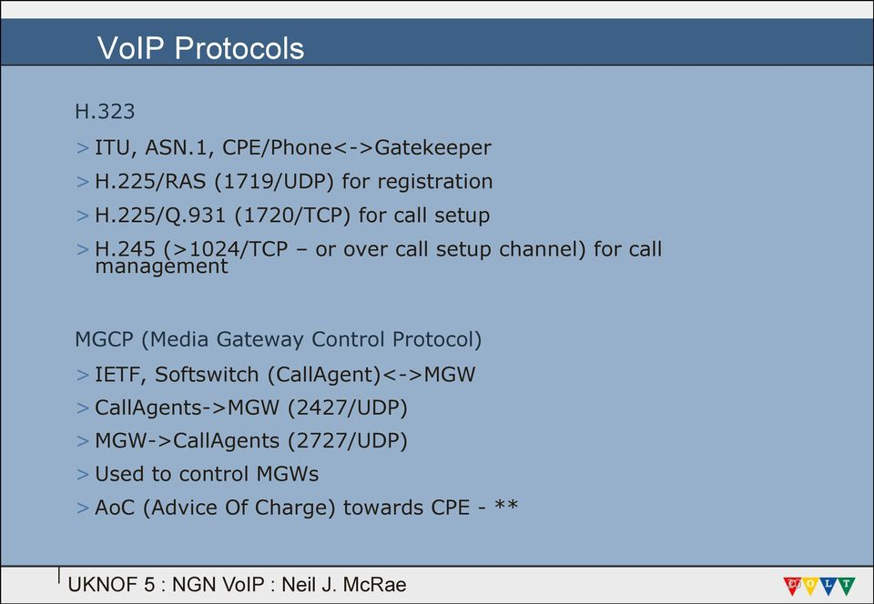 245 (>1024/TCP or over call setup channel) for call management MGCP (Media Gateway Control Protocol)