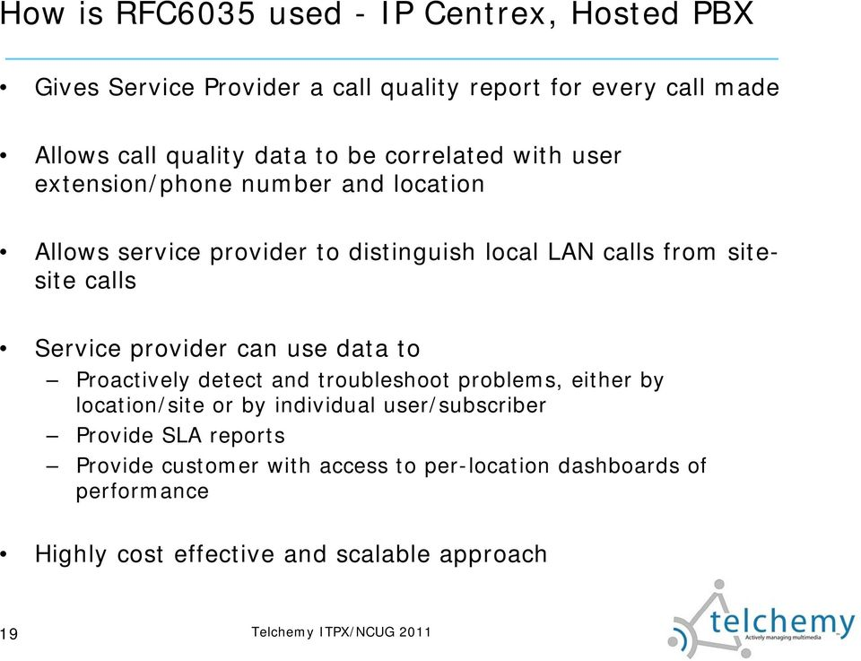 calls Service provider can use data to Proactively detect and troubleshoot problems, either by location/site or by individual