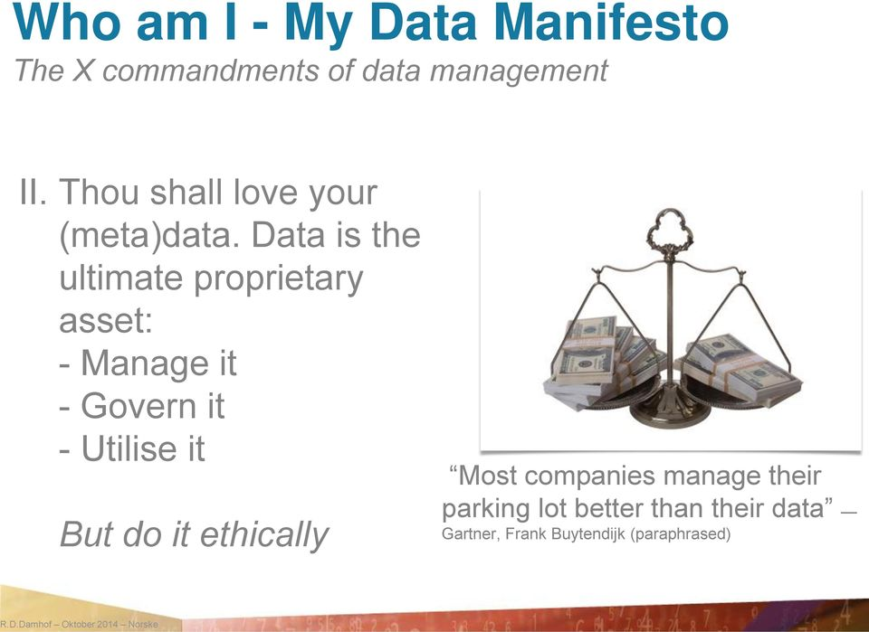 Data is the ultimate proprietary asset: - Manage it - Govern it - Utilise it But do it