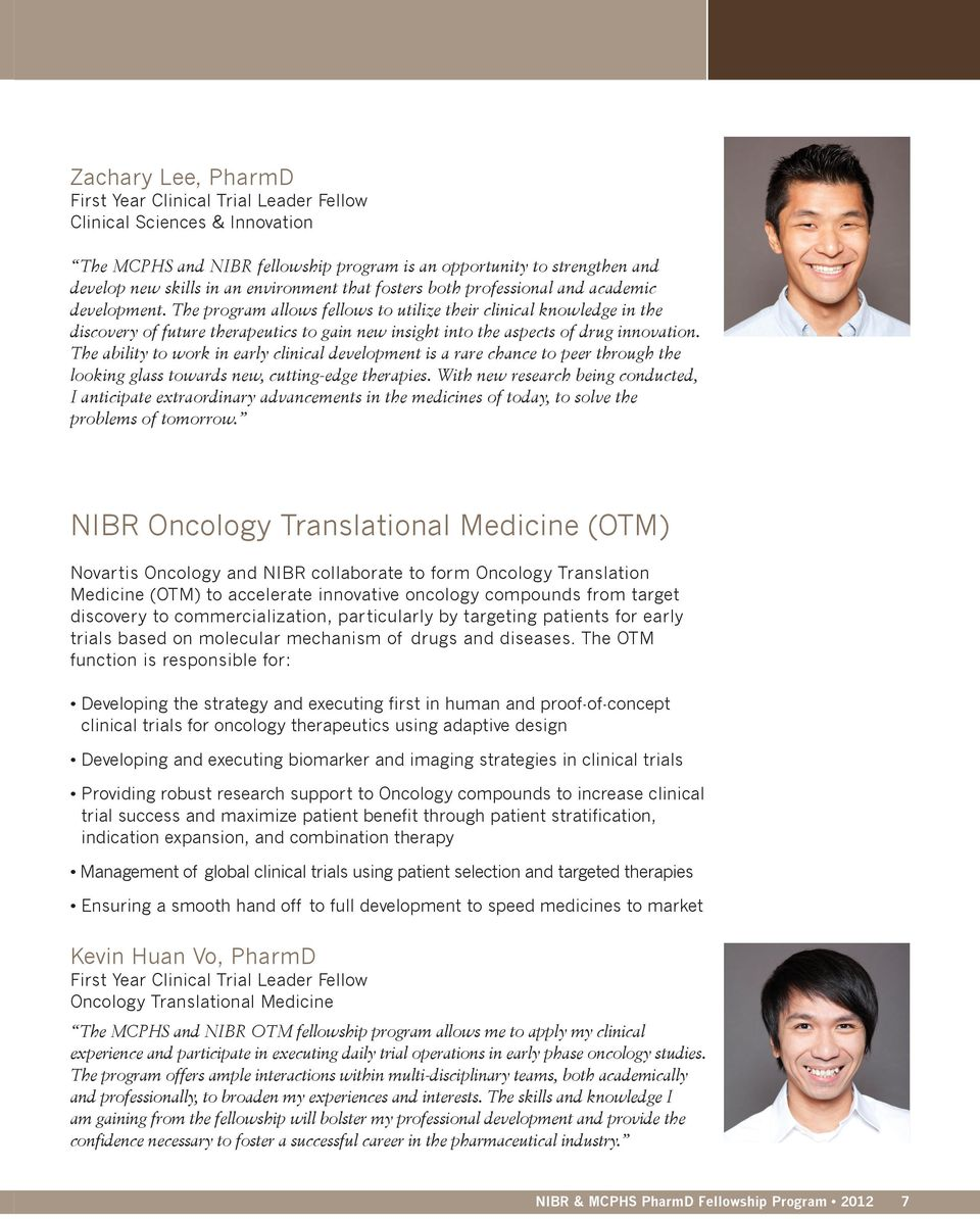 The program allows fellows to utilize their clinical knowledge in the discovery of future therapeutics to gain new insight into the aspects of drug innovation.