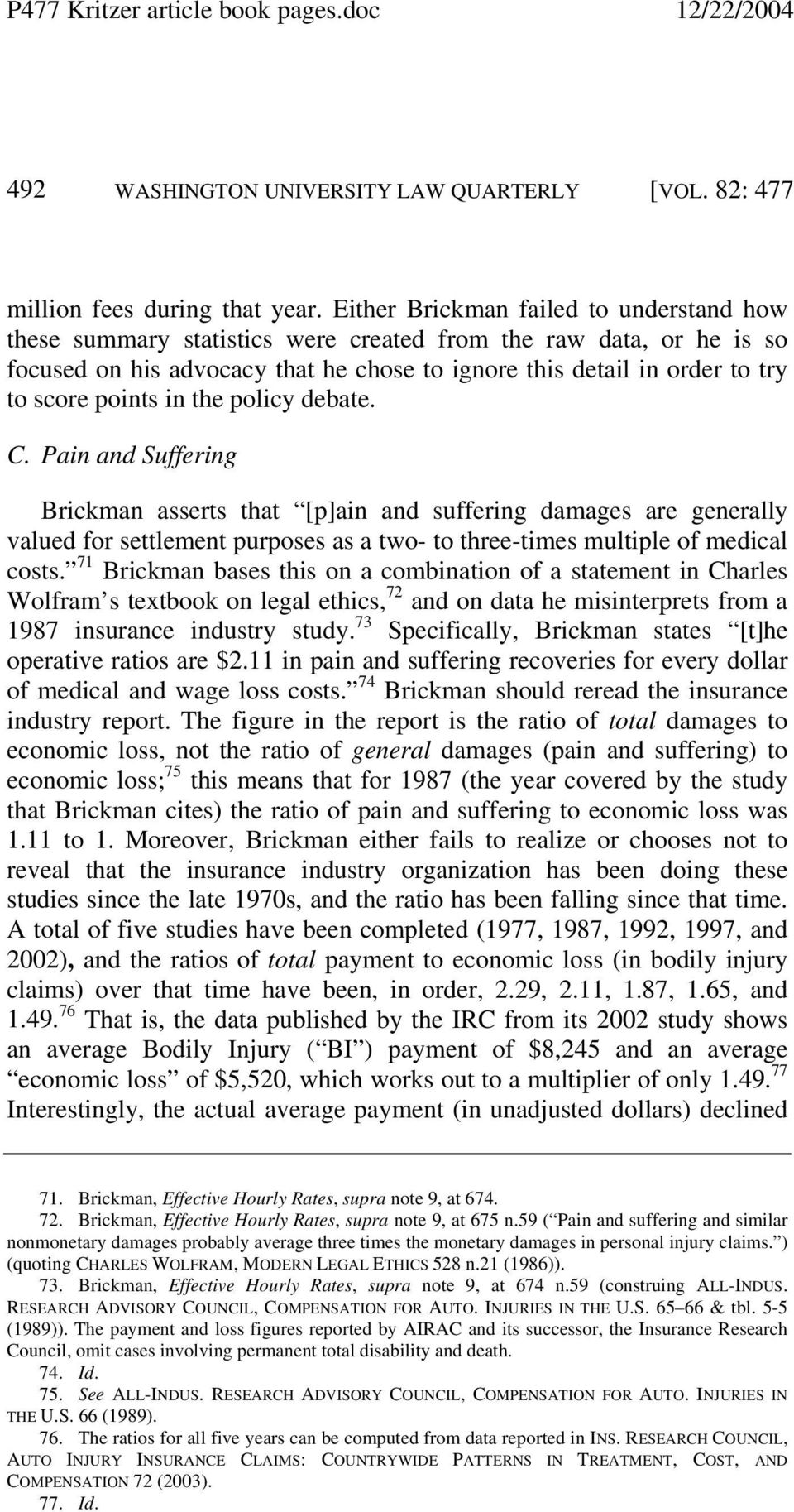 points in the policy debate. C. Pain and Suffering Brickman asserts that [p]ain and suffering damages are generally valued for settlement purposes as a two- to three-times multiple of medical costs.