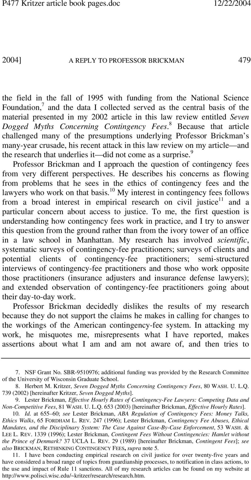 8 Because that article challenged many of the presumptions underlying Professor Brickman s many-year crusade, his recent attack in this law review on my article and the research that underlies it did