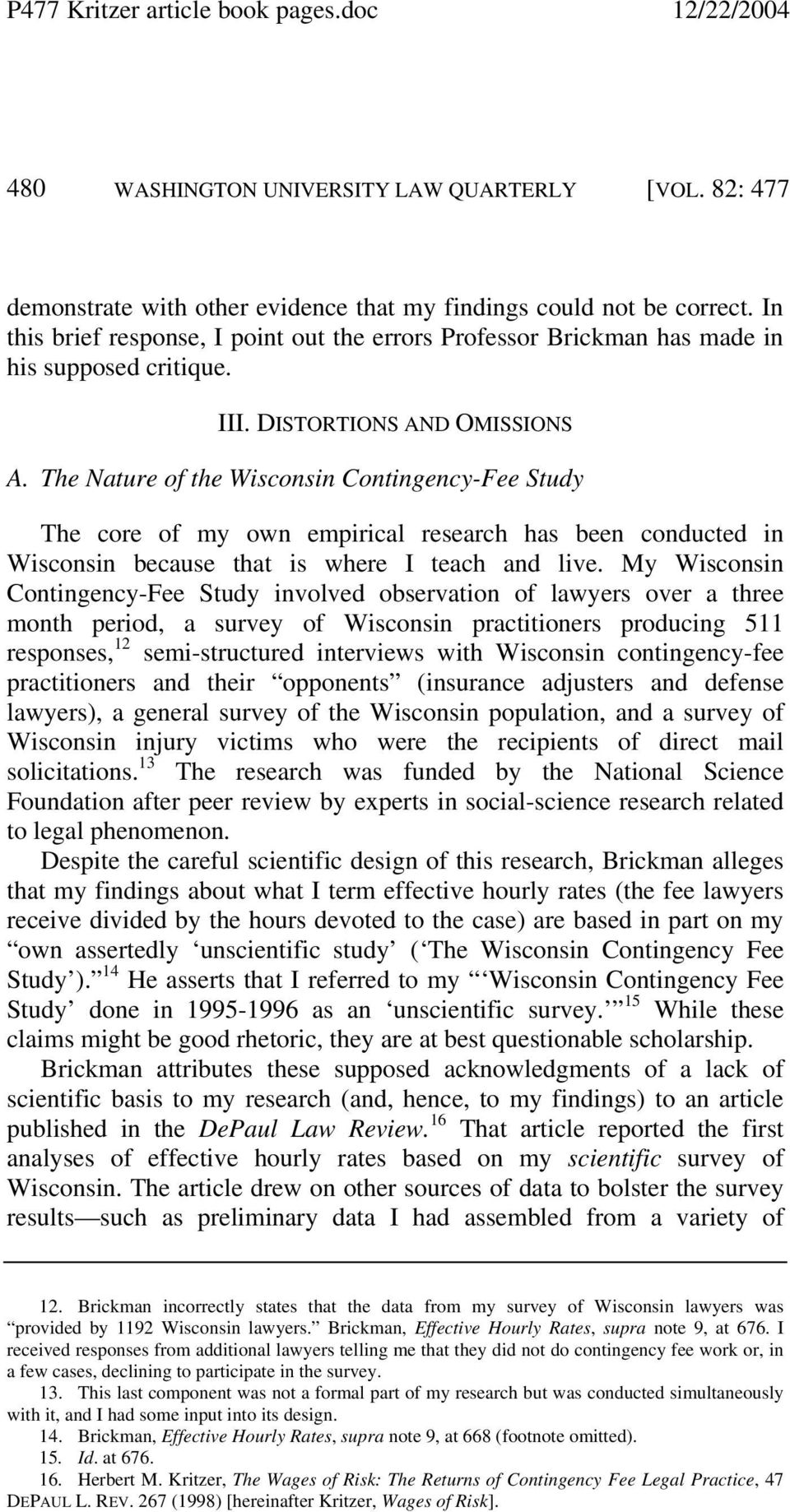 The Nature of the Wisconsin Contingency-Fee Study The core of my own empirical research has been conducted in Wisconsin because that is where I teach and live.