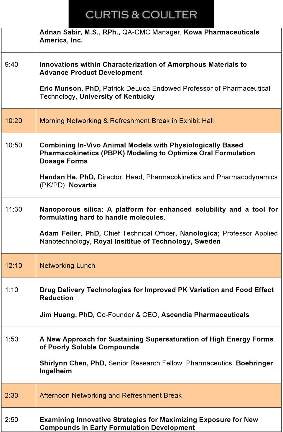 10:20 Morning Networking & Refreshment Break in Exhibit Hall 10:50 Combining In-Vivo Animal Models with Physiologically Based Pharmacokinetics (PBPK) Modeling to Optimize Oral Formulation Dosage