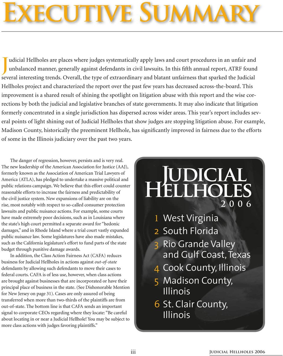 Overall, the type of extraordinary and blatant unfairness that sparked the Judicial Hellholes project and characterized the report over the past few years has decreased across-the-board.