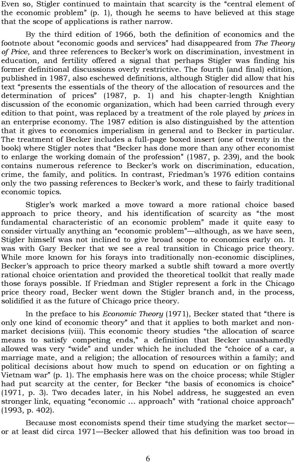 By the third edition of 1966, both the definition of economics and the footnote about economic goods and services had disappeared from The Theory of Price, and three references to Becker s work on