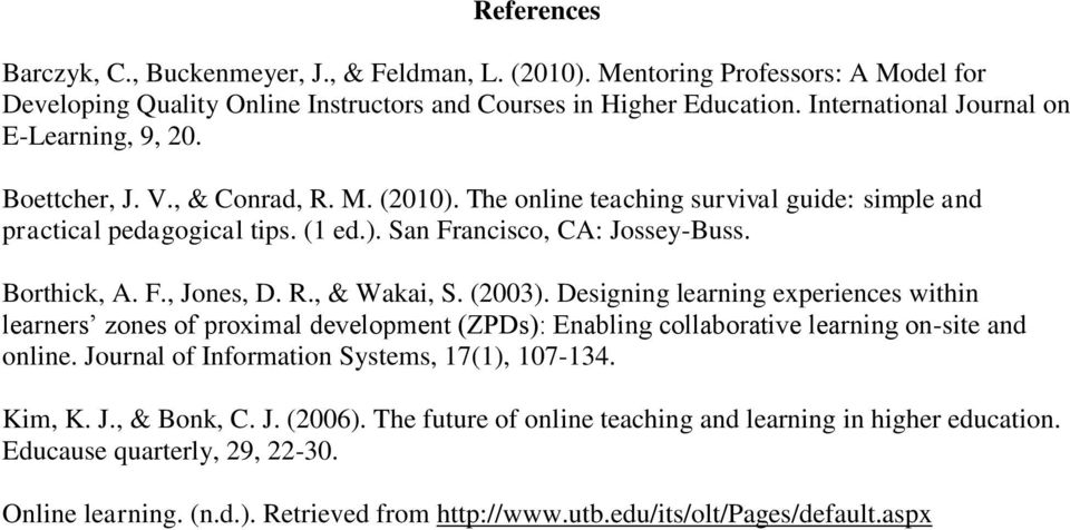 Borthick, A. F., Jones, D. R., & Wakai, S. (2003). Designing learning experiences within learners zones of proximal development (ZPDs): Enabling collaborative learning on-site and online.