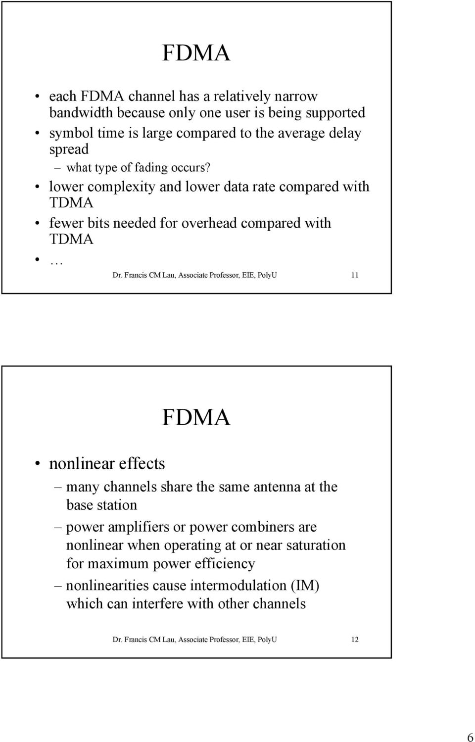 Francis CM Lau, Associate Professor, EIE, PolyU nonlinear effects FDMA many channels share the same antenna at the base station power amplifiers or power combiners are