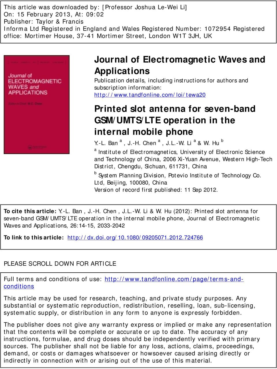 information: http://www.tandfonline.com/loi/tewa20 Printed slot antenna for seven-band GSM/UMTS/LTE operation in the internal mobile phone Y.-L. Ban a, J.-H. Chen a, J.L.-W. Li a & W.