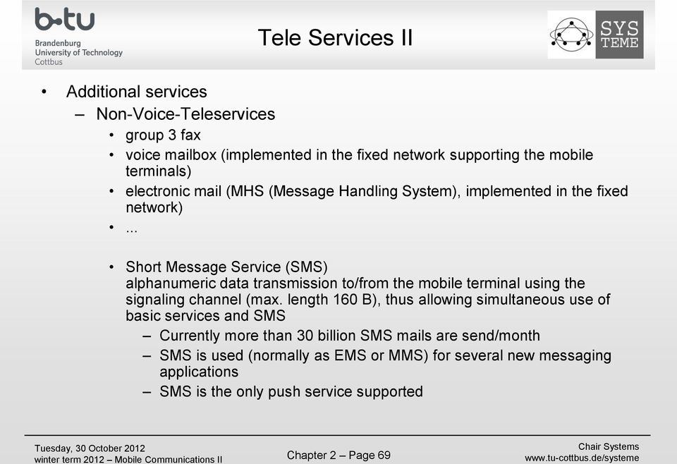 .. Short Message Service (SMS) alphanumeric data transmission to/from the mobile terminal using the signaling channel (max.