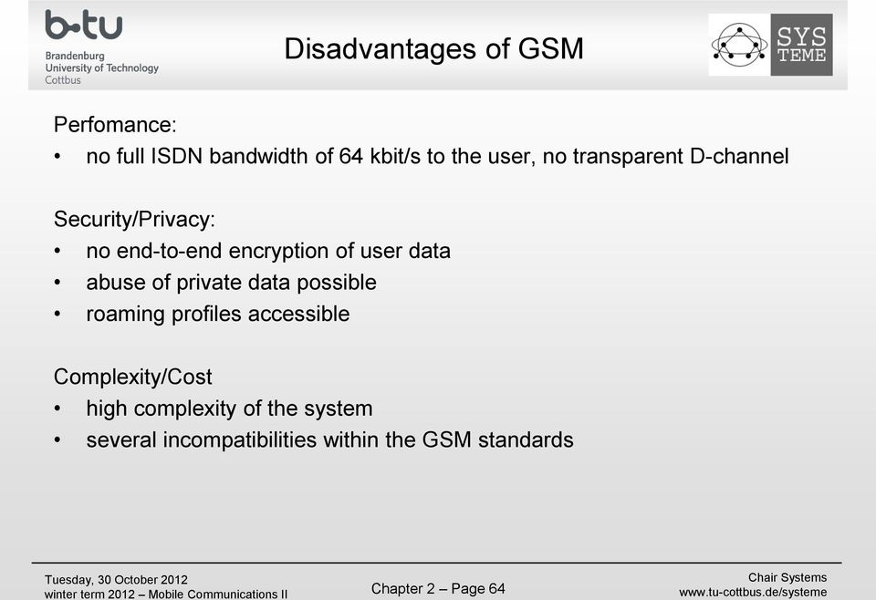 abuse of private data possible roaming profiles accessible Complexity/Cost high