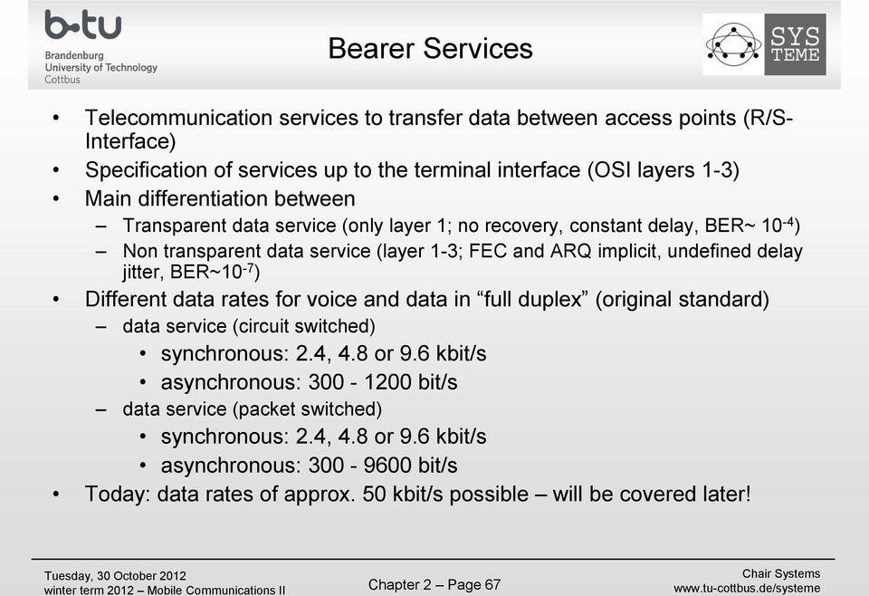jitter, BER~10-7 ) Different data rates for voice and data in full duplex (original standard) data service (circuit switched) synchronous: 2.4, 4.8 or 9.