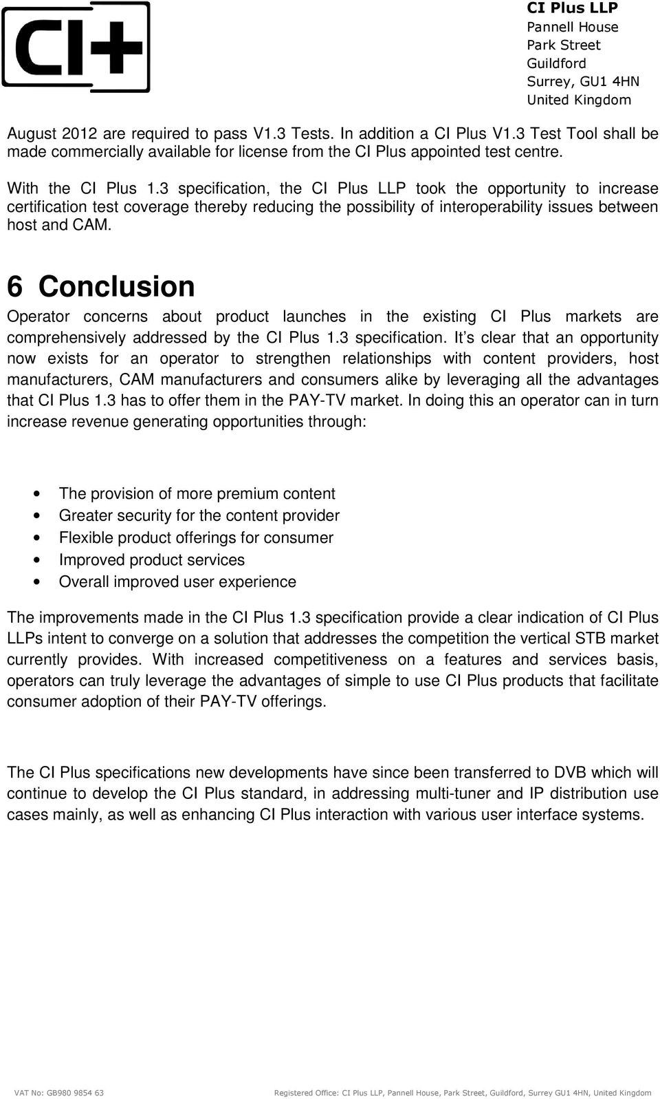 6 Conclusion Operator concerns about product launches in the existing CI Plus markets are comprehensively addressed by the CI Plus 1.3 specification.