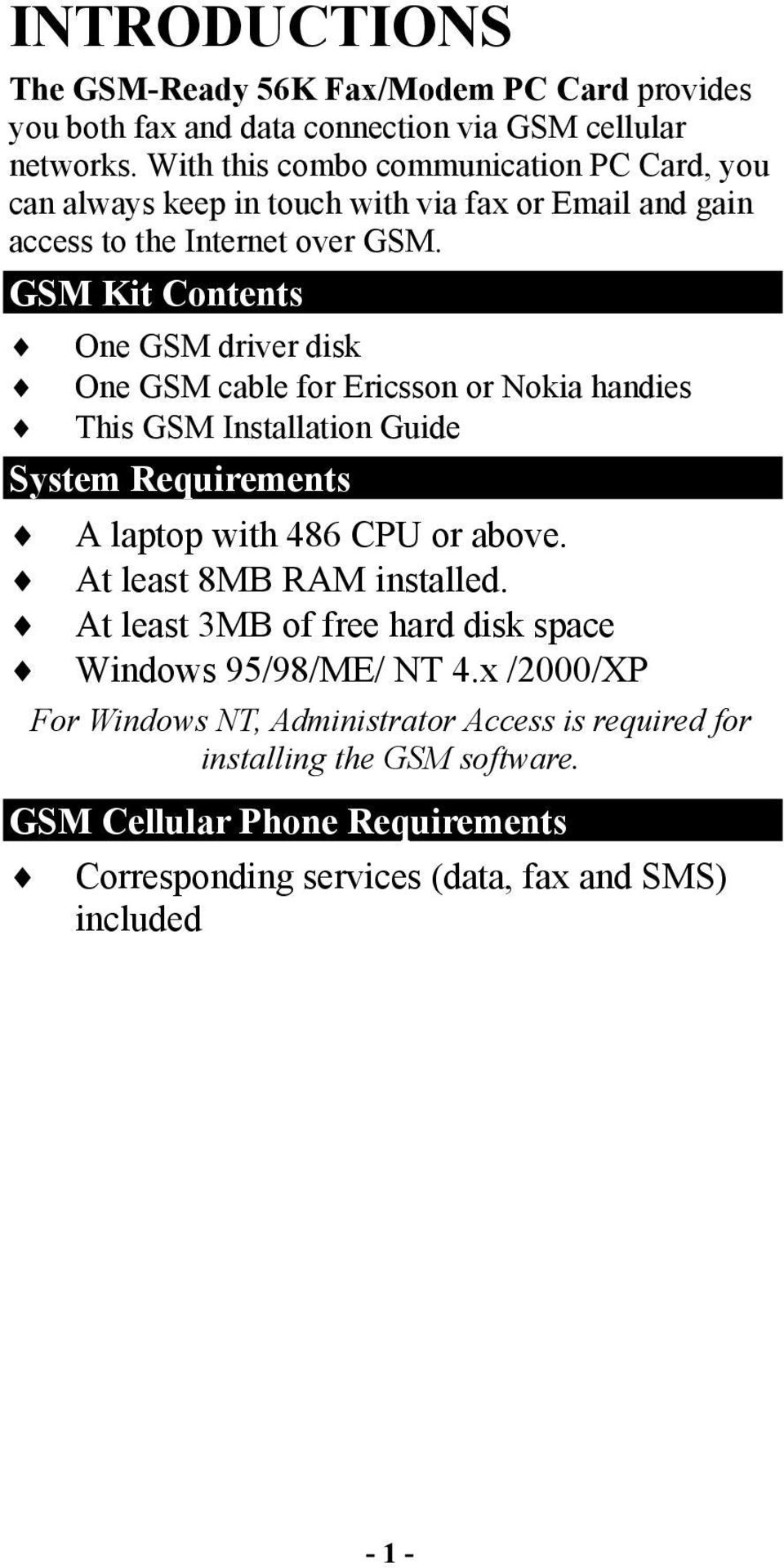 GSM Kit Contents One GSM driver disk One GSM cable for Ericsson or Nokia handies This GSM Installation Guide System Requirements A laptop with 486 CPU or above.