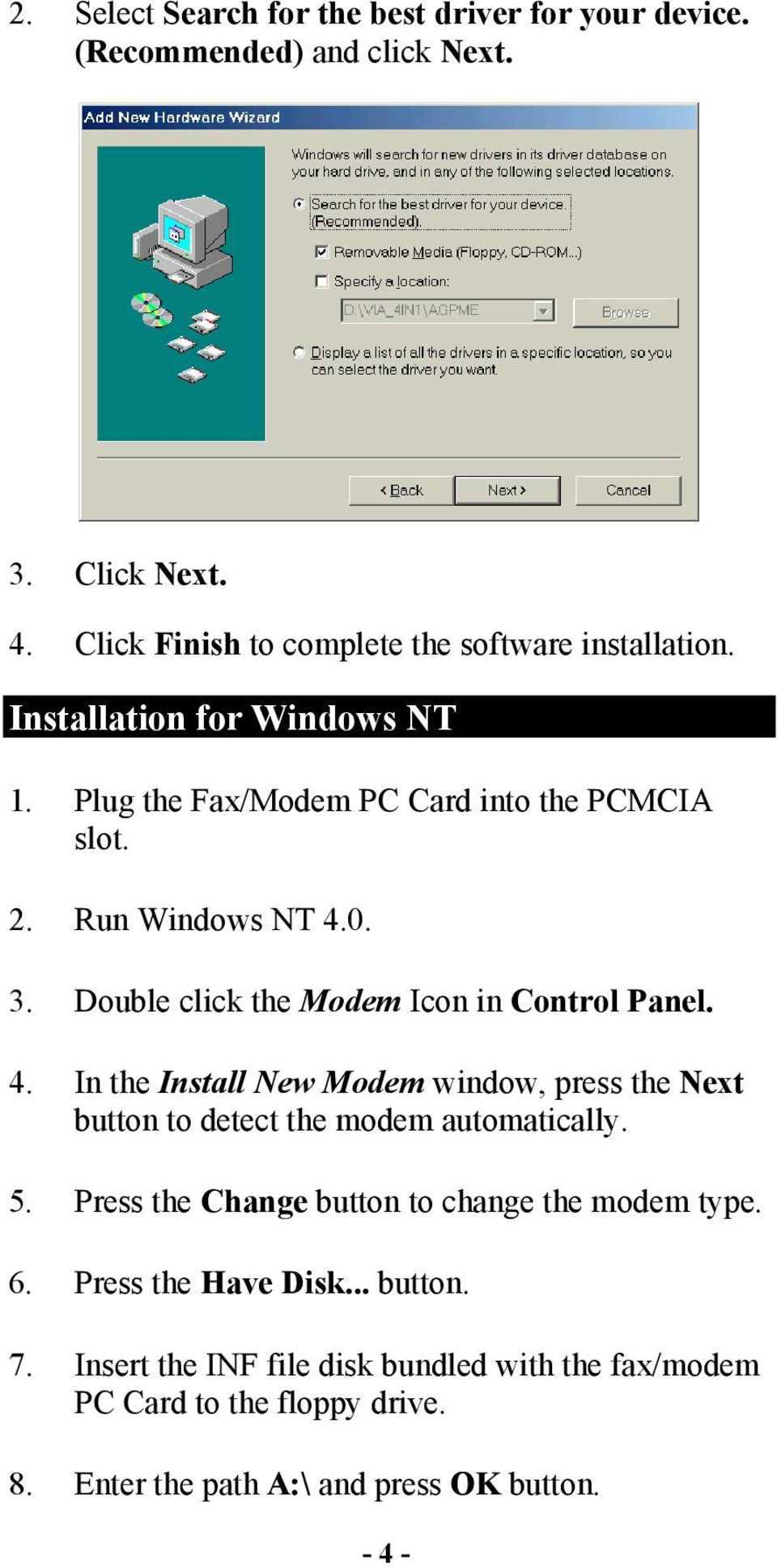0. 3. Double click the Modem Icon in Control Panel. 4. In the Install New Modem window, press the Next button to detect the modem automatically. 5.